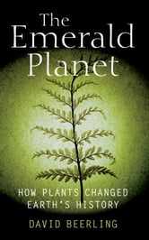 The Emerald Planet: How plants changed Earth's history ebook by David Beerling