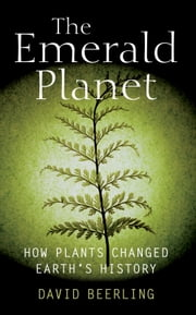 The Emerald Planet - How plants changed Earth's history ebook by David Beerling