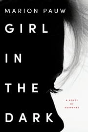 Girl in the Dark - A Novel ebook by Marion Pauw