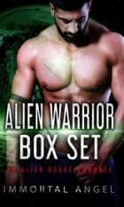 Alien Warrior Box Set: Serials: 1-5: An Alien Rogue Romance (Starflight Academy) ebook by Immortal Angel