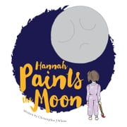 Hannah Paints the Moon ebook by White, Christopher J.