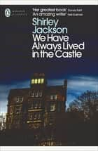We Have Always Lived in the Castle ebook by Shirley Jackson