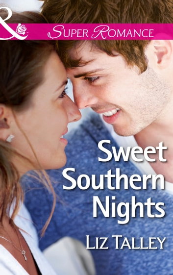 Sweet Southern Nights (Mills & Boon Superromance) (Home in Magnolia Bend, Book 3) ebook by Liz Talley