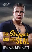 The Stripper and the SEAL ebook by Jenna Bennett
