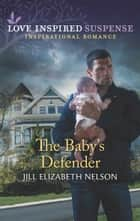 The Baby's Defender (Mills & Boon Love Inspired Suspense) ebook by Jill Elizabeth Nelson
