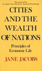 Cities and the Wealth of Nations ebook by Jane Jacobs
