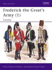 Frederick the Great?s Army (1) - Cavalry ebook by Philip Haythornthwaite,Bryan Fosten