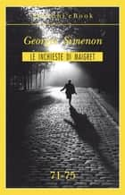 Le inchieste di Maigret 71-75 eBook by Georges Simenon