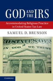 God and the IRS - Accommodating Religious Practice in United States Tax Law ebook by Samuel D. Brunson