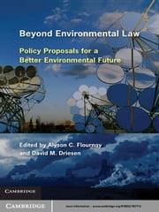 Beyond Environmental Law - Policy Proposals for a Better Environmental Future ebook by Alyson C. Flournoy,David M. Driesen