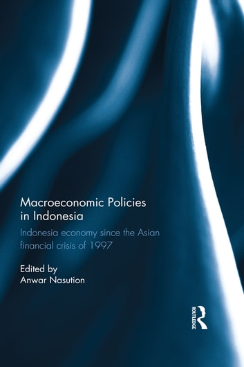 Macroeconomic Policies in Indonesia - Indonesia economy since the Asian financial crisis of 1997 ebook by