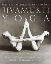 Jivamukti Yoga - Practices for Liberating Body and Soul ebook by Sharon Gannon,David Life
