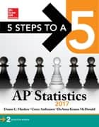 5 Steps to a 5 AP Statistics 2017 ebook by Duane C. Hinders, Corey Andreasen, DeAnna Krause McDonald