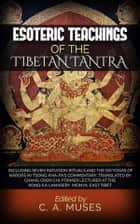 Esoteric Teachings of the Tibetan Tantra ebook by C. A. Muses
