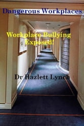 Dangerous Workplaces: Workplace Bullying Exposed! ebook by Hazlett Lynch
