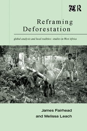 Reframing Deforestation - Global Analyses and Local Realities: Studies in West Africa ebook by James Fairhead,Melissa Leach
