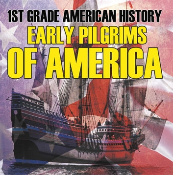 1st Grade American History: Early Pilgrims of America - First Grade Books ebook by Baby Professor