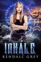 Inhale ebook by Kendall Grey