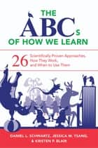 The ABCs of How We Learn: 26 Scientifically Proven Approaches, How They Work, and When to Use Them ebook by Daniel L. Schwartz, Jessica M. Tsang, Kristen P. Blair