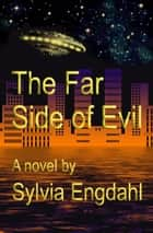The Far Side of Evil ebook by Sylvia Engdahl