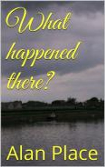 What happened there? ebook by Alan Place