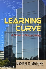 Learning Curve - A Novel of Silicon Valley ebook by Michael S. Malone