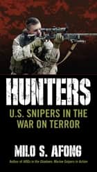 Hunters - U.S. Snipers in the War on Terror ebook by Milo S. Afong