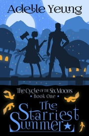 The Starriest Summer (The Cycle of the Six Moons, Book One) ebook by Adelle Yeung