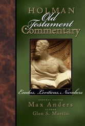 Holman Old Testament Commentary - Exodus, Leviticus, Numbers ebook by Glen Martin,Max Anders