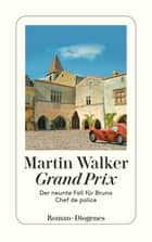 Grand Prix - Der neunte Fall für Bruno, Chef de police ebook by Martin Walker