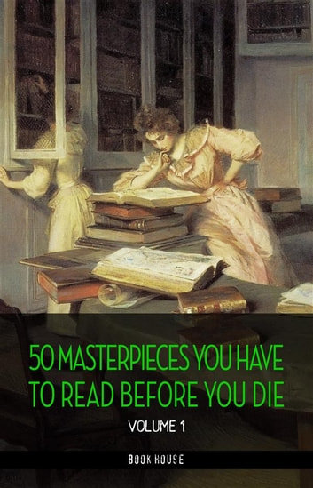 50 Masterpieces you have to read before you die vol: 1 [newly updated] (Book House Publishing) ebook by Fyodor Dostoevsky,Miguel de Cervantes,E. E. Cummings,Jack London,Jane Austen,Joseph Conrad,Victor Hugo,Alexandre Dumas,Arthur Conan Doyle,E. M. Forster,Aldous Huxley,Emily Brontë,Edgar Rice Burroughs,Charlotte Brontë,Lewis Carroll,Charles Dickens