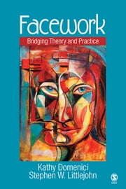 Facework - Bridging Theory and Practice ebook by Kathy L. Isaacson (aka Domenici),Dr. Stephen W. (Ward) Littlejohn