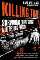 Killing Time - Surviving Dubai's Most Notorious Prisons eBook by Karl Williams