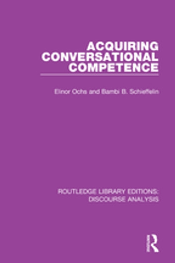Acquiring conversational competence ebook by Elinor Ochs,Bambi B. Schieffelin