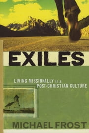 Exiles - Living Missionally in a Post-Christian Culture ebook by Michael Frost