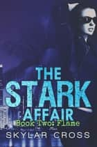 Flame - The Stark Affair, #2 ebook by Skylar Cross