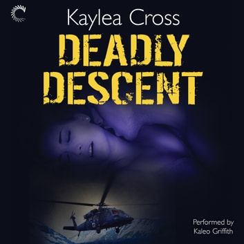 Deadly Descent audiobook by Kaylea Cross