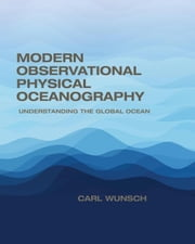 Modern Observational Physical Oceanography: Understanding the Global Ocean ebook by Wunsch, Carl