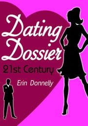 Dating Dossier: Flirting in the 21st century ebook by Erin Donnelly