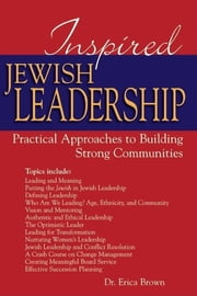 Inspired Jewish Leadership - Practical Approaches to Building Strong Communities ebook by Dr. Erica Brown