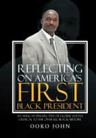 Reflecting on America's First Black President ebook door Ooko John