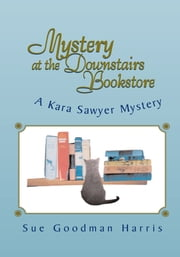 Mystery at the Downstairs Bookstore - A Kara Sawyer Mystery ebook by Sue Goodman Harris