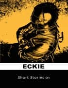 Short Stories 01 ebook by Eckie