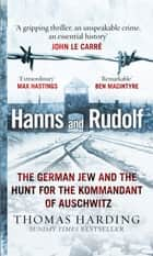 Hanns and Rudolf - The True Story of the German Jew Who Caught the Kommandant of Auschwitz ebook by Thomas Harding