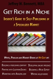 Get Rich in a Niche-The Insider's Guide to Self-Publishing in a ebook by Bennett, Jeffrey W