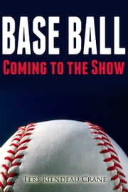 Base Ball: Coming to the Show ebook by Teri Riendeau Crane