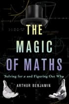 The Magic of Maths ebook by Arthur Benjamin