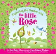 Exploring the Garden with the Little Rose ebook by Sheri Fink