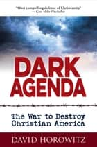 DARK AGENDA - The War to Destroy Christian America ekitaplar by David Horowitz