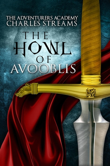The Howl of Avooblis - The Adventurers' Academy, #3 ebook by Charles Streams
